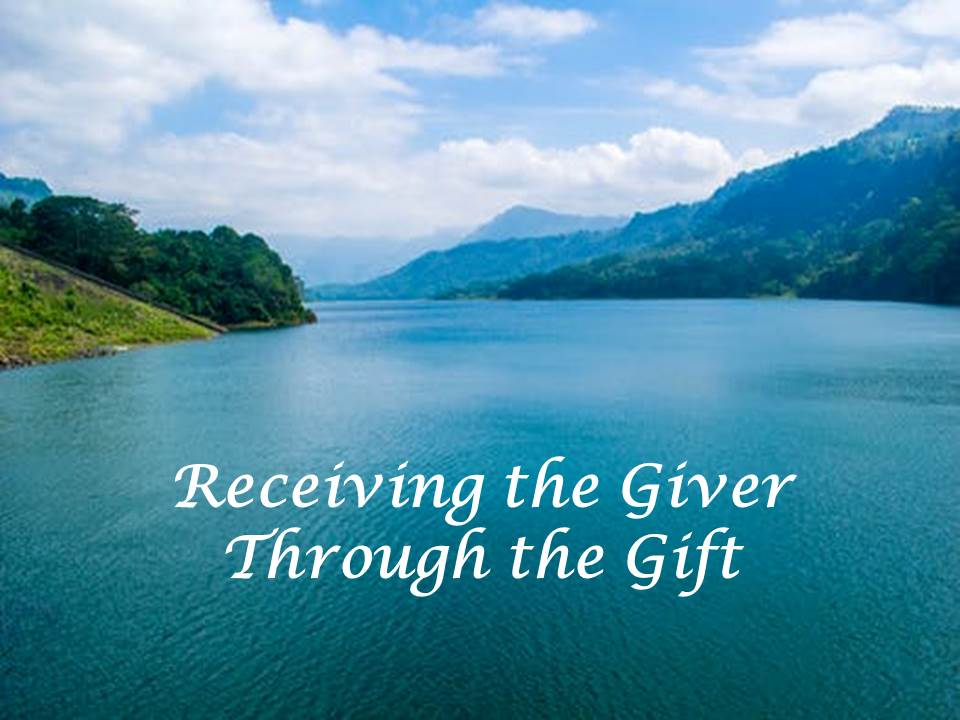 Receiving the Giver Through the Gift